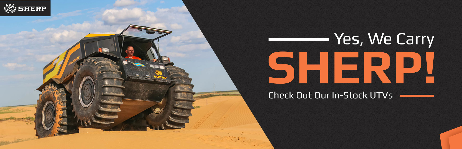 Yes, we carry SHERP! Check out our in-stock UTVs.