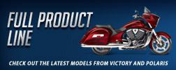 Full Procudt Line: Check out the latest models from Victory and Polaris.