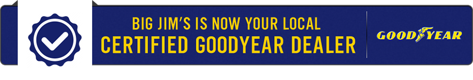 Big Jim's is now your local Certified Goodyear Dealer