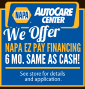We Offer NAPA EZ Pay Financing 6 mo. same as cash!