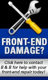 Have front-end damage? Click here to contact B & B to help with your front-end repair today!
