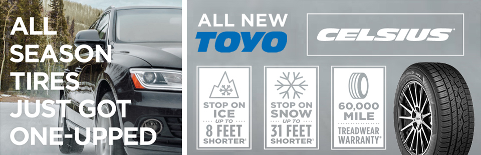 Toyo Celsius Tire. Ready for the road all year long. Contact us today.