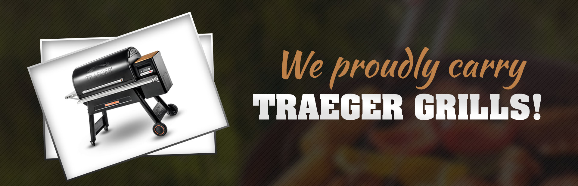 We proudly carry Traeger grills!