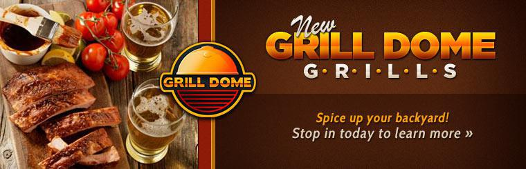 New Grill Dome Grills: Stop in today to learn more.