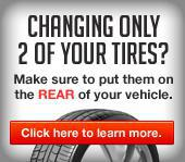 Changing only 2 of your tires – make sure to put them on the rear of your vehicle.  Click here to learn more.