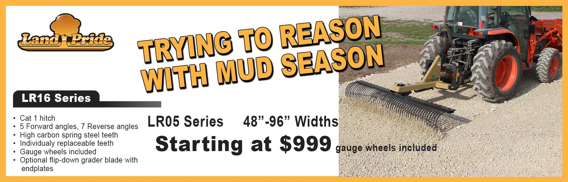 Got Mud? Landscape rakes starting at $999