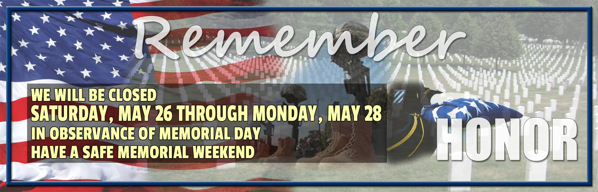 We will be closed Saturday, May 26 through Monday, May 28 in observance of the Memorial Day holiday.