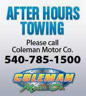 After Hours Towing: Please call Coleman Motor Co. 540-785-1500