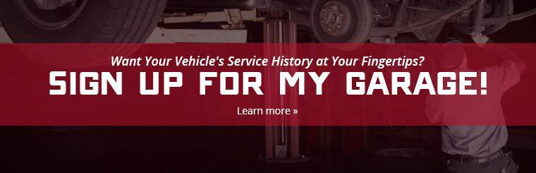 Want your vehicle's service history at your fingertips? Sign up for My Garage! Click here to learn more.