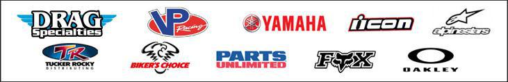We carry products from  Drag Specialties, VP Racing, Yamaha, Icon, Alpinestars, Tucker Rocky, Biker's Choice, Parts Unlimited, Fox, and Oakley.