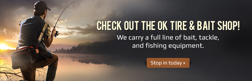 Check out the OK Tire & Bait Shop! We carry a full line of bait, tackle, and fishing equipment. Stop in today!