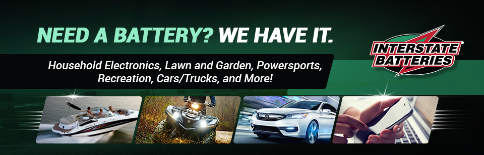 We carry batteries for household electronics, lawn and garden, powersports, recreation, cars/trucks, and more.