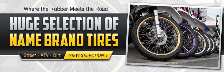 We have a huge selection of name brand street, ATV, and dirt bike tires! Click here to view.