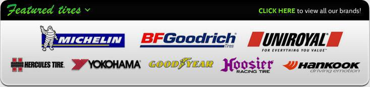 We carry products by Michelin®, BFGoodrich®, Uniroyal®, Hercules, Goodyear, Cooper, Hoosier Racing, and Hankook.