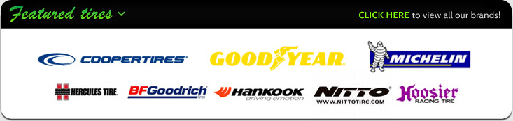 We carry products from Cooper, Goodyear, Michelin®, Hercules, BFGoodrich®, Hankook, Nitto, and Hoosier Racing.