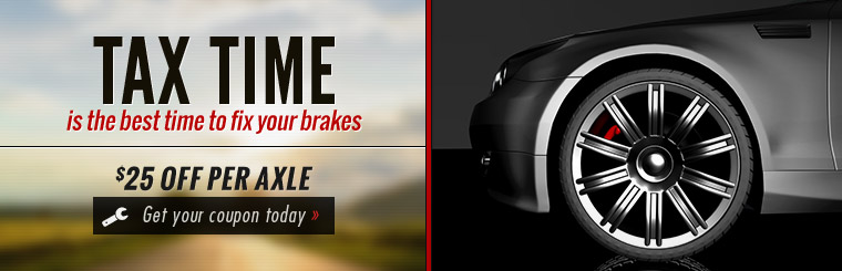 Are your brakes squeaking? Tax time is the best time to fix your brakes! Click here for a coupon for $25 off per axle!