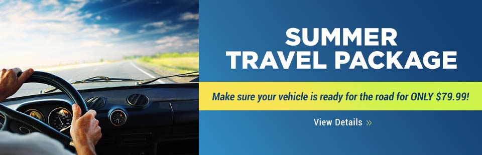 Summer Travel Package: Make sure your vehicle is ready for the road for only $79.99!