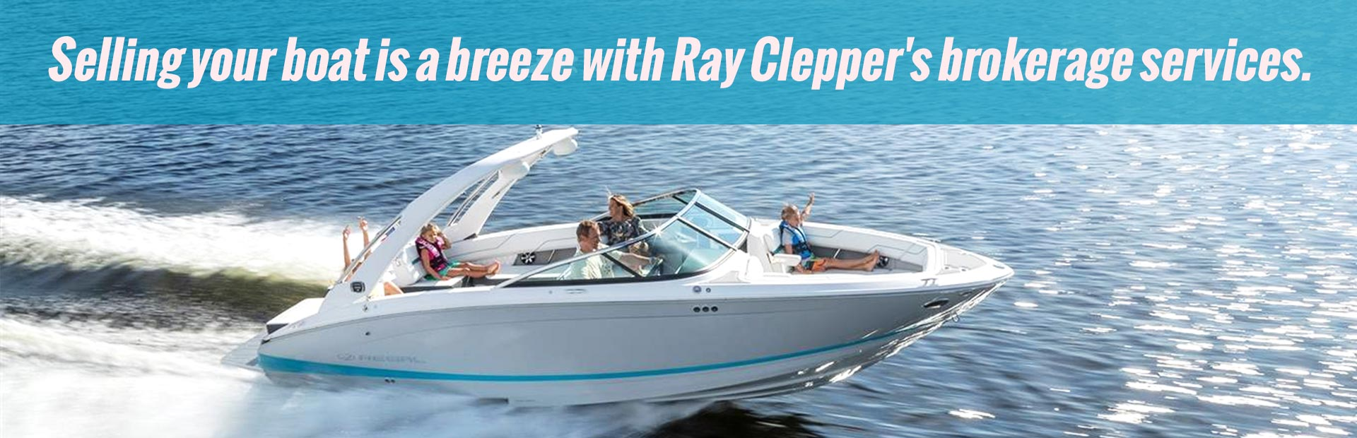 Selling your boat is a breeze with Ray Clepper's brokerage services. Click here for details.