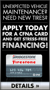 Unexpected Vehicle Maintenance? Need new tires? Apply today for a CFNA card and get stress-free financing! Details.