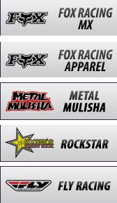 We carry brands from Fox Racing, Metal Mulisha, Rockstar, Monster, and Fly Racing.