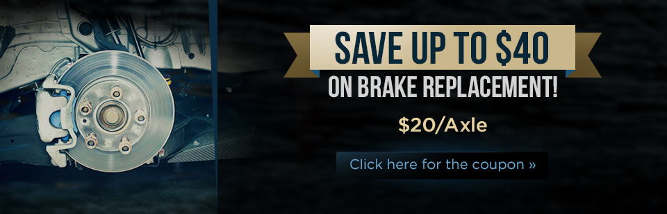 Save up to $40 on brake replacement ($20/axle)! Click here for the coupon.