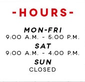 Hours. Mon-Fri 9:00 a.m. - 5:00 p.m. Sat 9:00 a.m. - 4:00 p.m. Sun Closed.