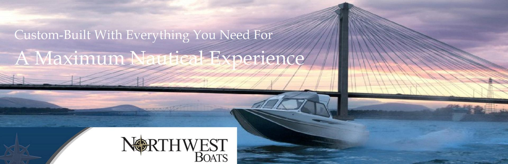 Northwest Boats. Custom-Built with everything you need for a maximum nautical experience.