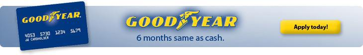 Goodyear 6 months same as cash. Apply today!