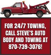 For 24/7 Towing, call Steve's Auto Body and Towing at 870-739-3076!