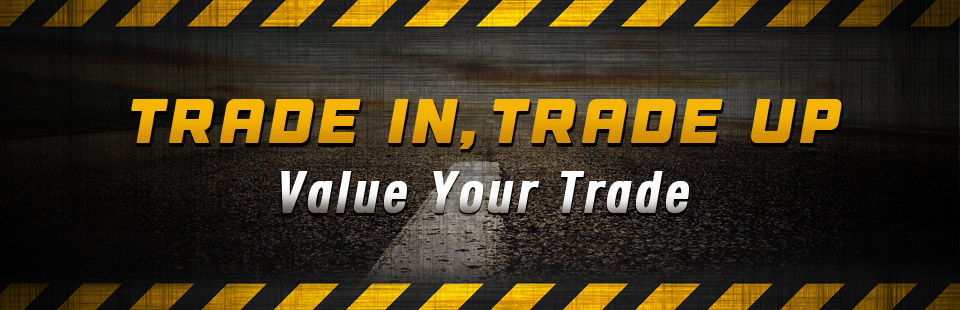 Trade in and trade up! Click here to value your trade.