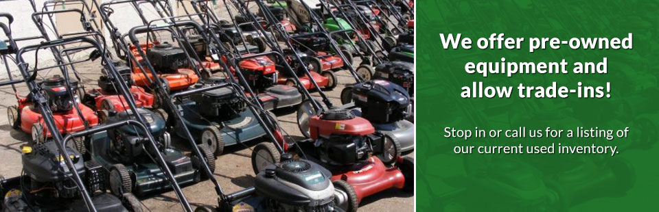 We offer pre-owned equipment and allow trade-ins! Stop in or call us for a listing of our current used inventory.