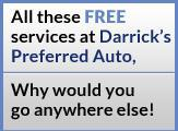 All these free services at Darrick's Preferred Auto, Why would you go anywhere else!