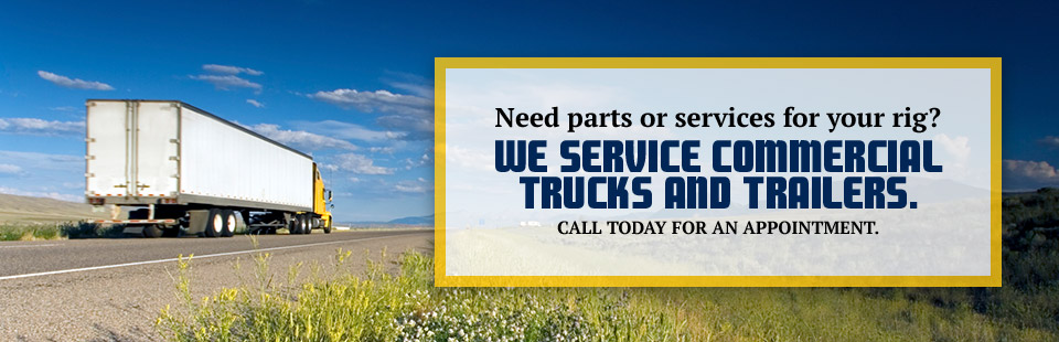 Need parts or services for your rig? We service commercial trucks and trailers. Call today for an appointment.