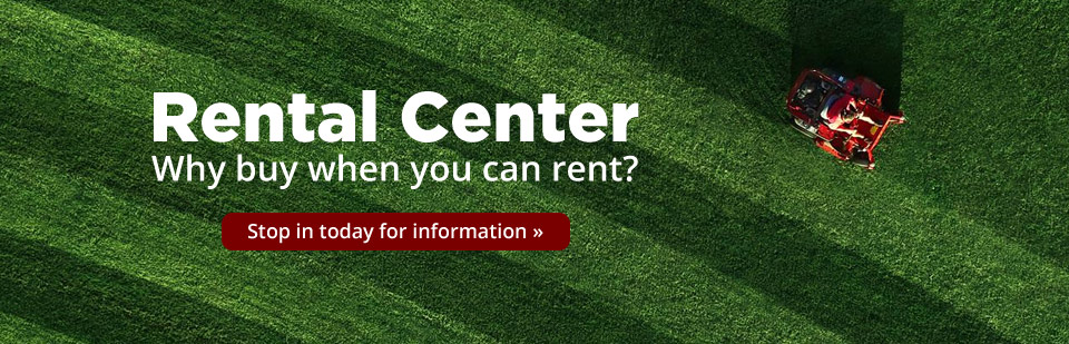 Rental Center: Why buy when you can rent? Stop in today for information!