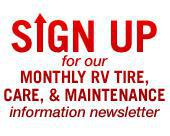 Sign Up for our Monthly RV Tire Care, & Maintenance information newsletter.