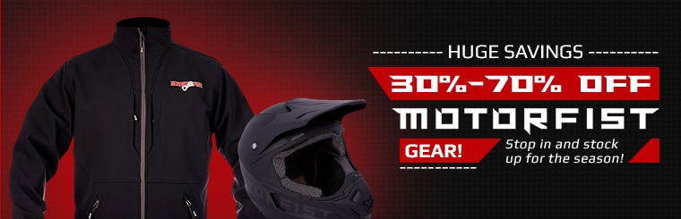 Get 30% to 70% off Motorfist gear! Stop in and stock up for the season!