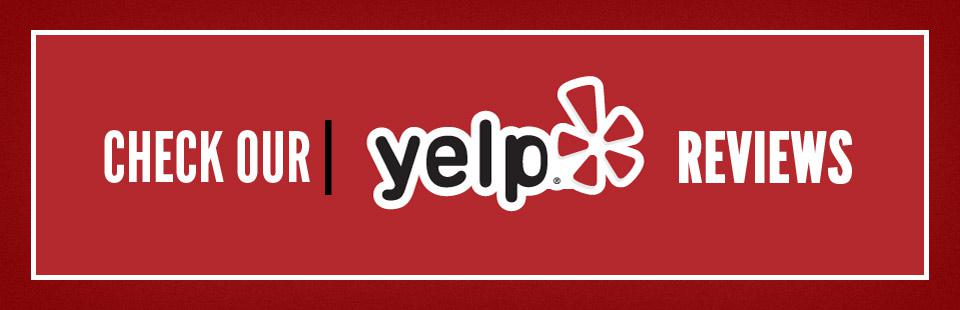 Click here to check out our Yelp reviews!