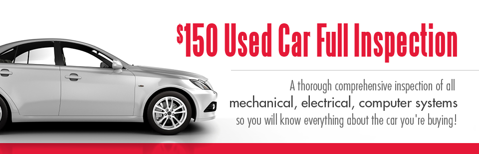 $150 Used Car Full Inspection: A thorough comprehensive inspection of all mechanical, electrical, computer systems so you will know everything about the car you're buying!