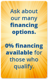 Ask about our many financing options. 0% financing available for those who qualify.