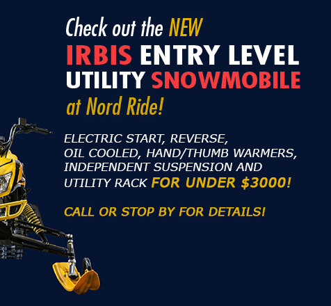 Check our the new Irbis Entry Level Utility Snowmobile at Nord Ride. Electric Start, Reverse, Oil Cooled, Hand/Thumb Warmers, Independent Suspension and Utility Rack for under $3,000! Call or stop by for details.