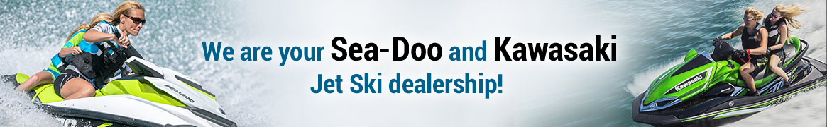 We are your Sea-Doo and Kawasaki Jet Ski dealership!