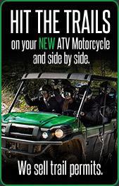 Hit the trails on your new ATV motorcycle and side by side. We sell trail permits.