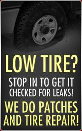 Low Tire? Stop in to get it checked for leaks! We do patches and tire repair.