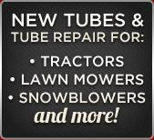 New Tubes & Tube Repair for Tractors, Lawn Mowers, Snowblowers, and more!
