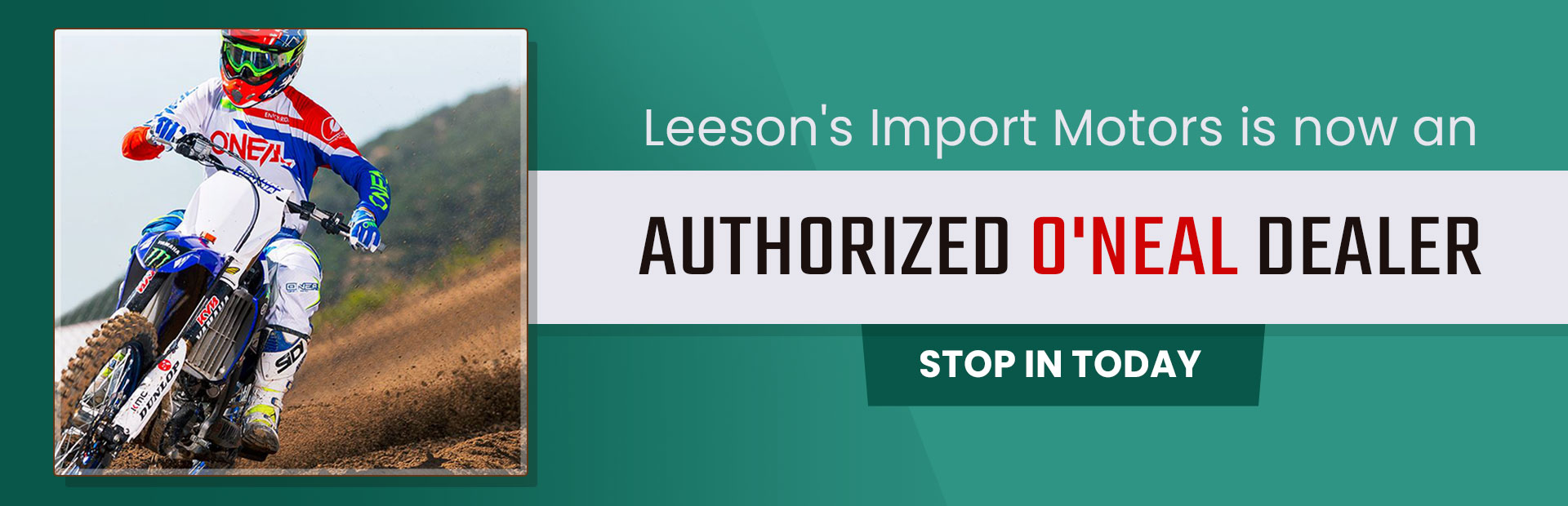 Leeson's Import Motors is now an authorized O'Neal dealer. Stop in today!
