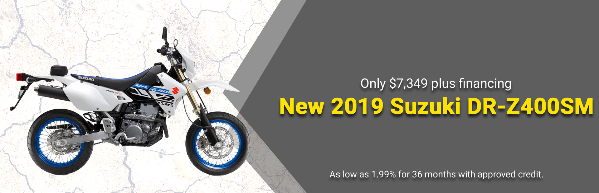 New 2019 Suzuki DR-Z400SM only $7,349 plus financing: Click here for further information!