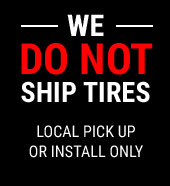 Reminder - We Do Not Ship Tires – Local Pick Up or Install Only