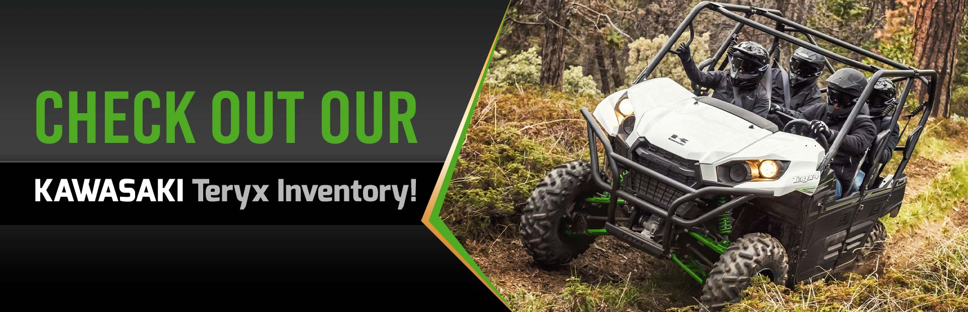 Check out our Kawasaki Teryx Inventory! Click here to see our models!