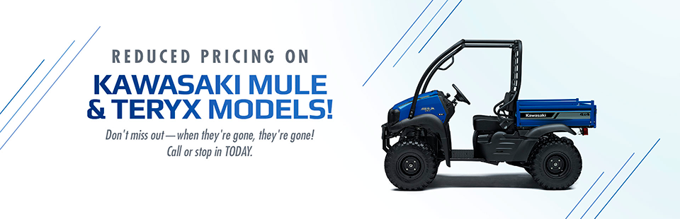 REDUCED Pricing on Kawasaki Mule & Teryx Models: Call (800) 600-3418 or stop in today!