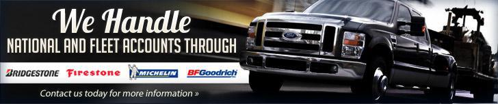 We handle national and fleet accounts through Bridgestone, Firestone, Michelin® & BFGoodrich®